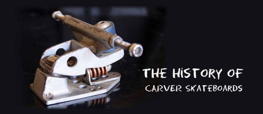 l'histoire de Carver Skateboards